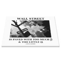 Wall Street Is Paved With Too Much Beta Alpha Canvas Print