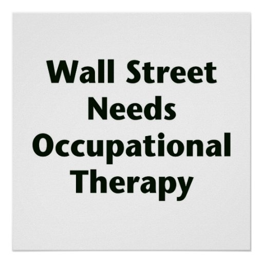 Wall Street Needs Occupational Therapy Posters