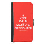 [Campfire] keep calm and marry a firefighter  Wallet Cases (iPhone 5/5s/6 & Galaxy S4/S5)