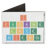 I Fucking Love  Science  Wallet Tyvek® Billfold Wallet
