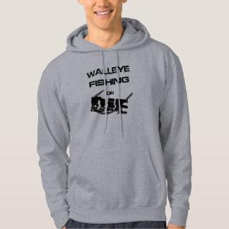 Walleye Fishing or Die Hooded Pullovers