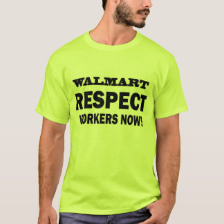 WALMART - RESPECT WORKERS NOW! - Official T-Shirt