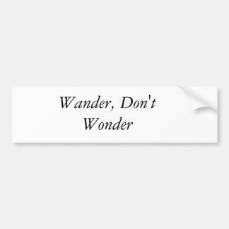 Wander, Don't Wonder Bumper Sticker