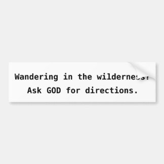 Wandering in the wilderness? bumper sticker