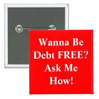 Wanna Be Debt FREE?Ask Me How! Button
