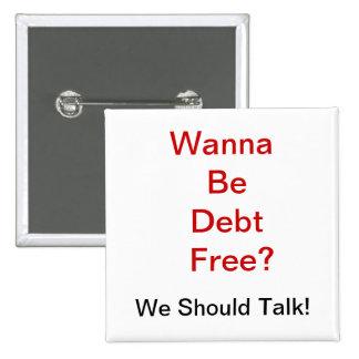 Wanna Be Debt Free? Pinback Button