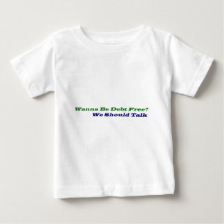 """Wanna Be Debt Free?"" Infant Gifts Baby T-Shirt"