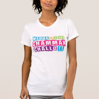 Wanna be yours Chammak Challo Beautiful girl Tee Shirts