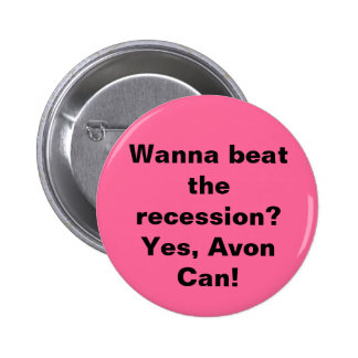 Wanna beat the recession? Yes, Avon Can! 2 Inch Round Button
