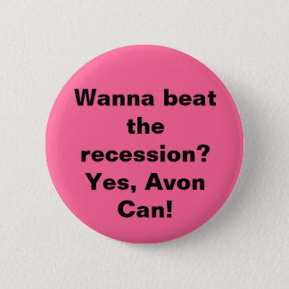 Wanna beat the recession? Yes, Avon Can! Pinback Button