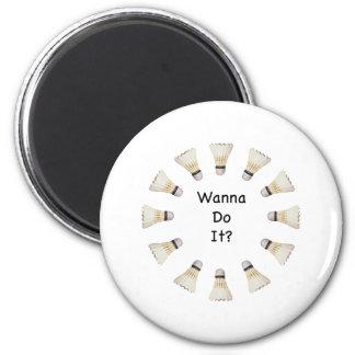 Wanna Do It Badminton Fridge Magnets