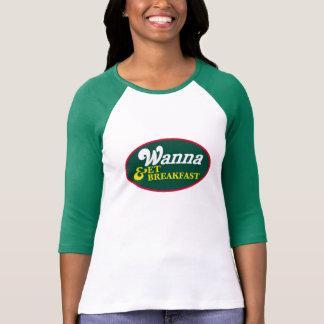 Wanna Get Breakfast T Shirt