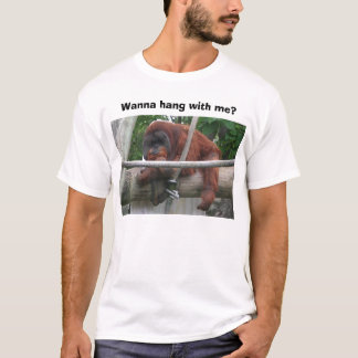 Wanna hang with me? T-Shirt