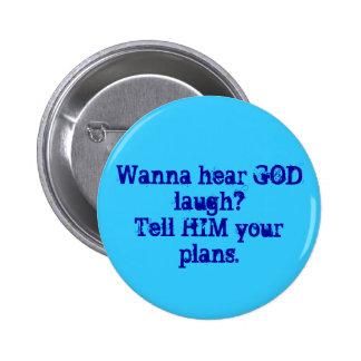 Wanna hear GOD laugh?Tell HIM your plans. Pinback Button