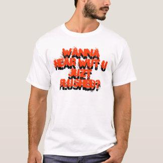 Wanna Hear? T-Shirt