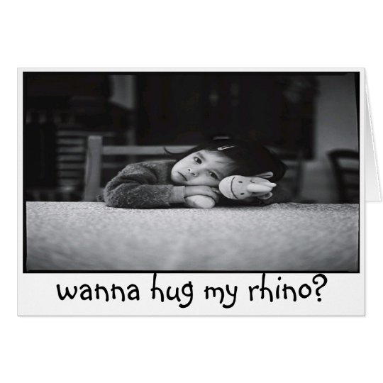 wanna hug my rhino? card
