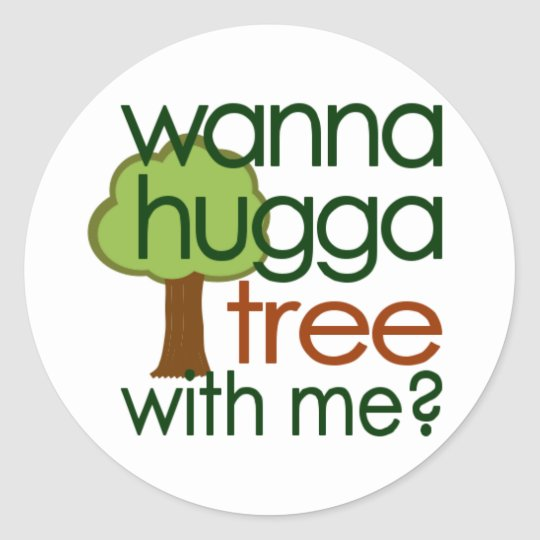 Wanna Hugga Tree With Me? Classic Round Sticker