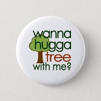 Wanna Hugga Tree With Me? Pinback Button