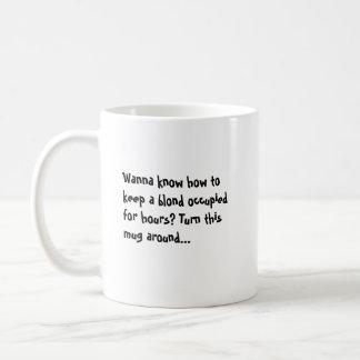 Wanna know how to keep a blond occupied for hours? coffee mug