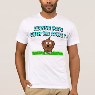 WANNA PLAT WITH MY BONE? T-Shirt