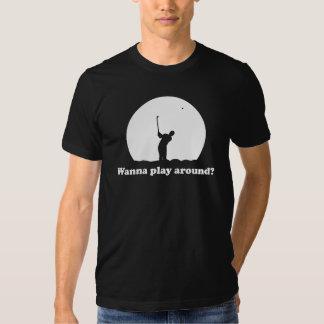 Wanna play around? T-shirt