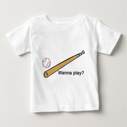 Wanna Play Baseball? Baby T-Shirt