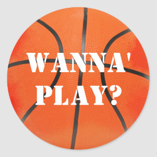 WANNA' PLAY? Basketball Sport Gift Classic Round Sticker