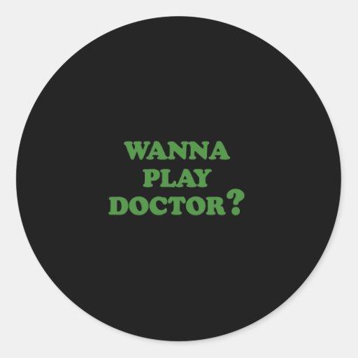 WANNA PLAY DOCTOR ROUND STICKER