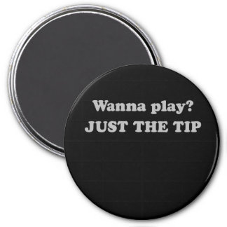 WANNA PLAY - JUST THE TIP T-shirt Fridge Magnet