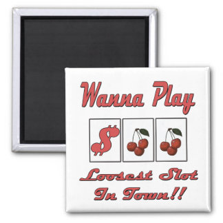 Wanna Play Loosest Slot In Town Fridge Magnet