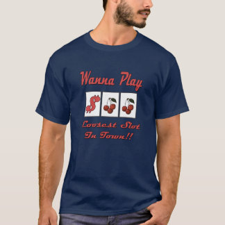 Wanna Play Loosest Slot In Town T-Shirt