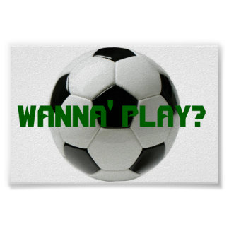 Wanna Play? Soccer Posters