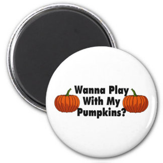 Wanna Play With My Pumpkins Refrigerator Magnet