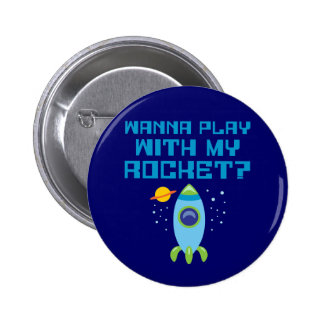 Wanna Play With My Rocket Button