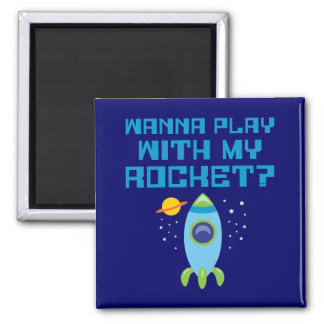 Wanna Play With My Rocket Refrigerator Magnet