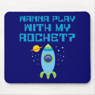 Wanna Play With My Rocket Mouse Pad