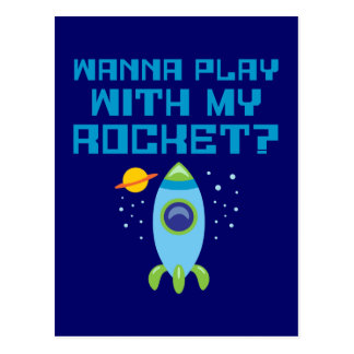 Wanna Play With My Rocket Postcard