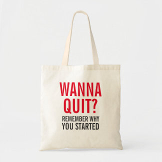 Wanna Quit? Remember why you started. Tote Bag