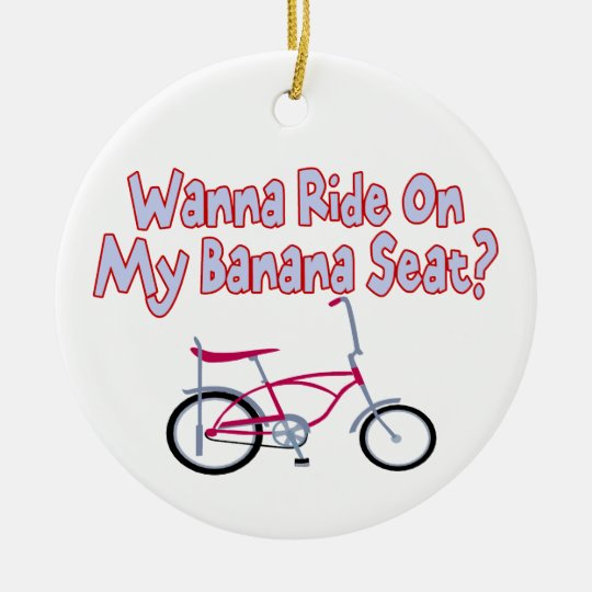 Wanna Ride On My Banana Seat Ceramic Ornament