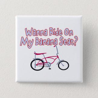 Wanna Ride On My Banana Seat Pinback Button