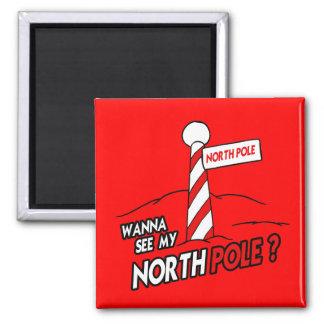 WANNA SEE MY NORTH POLE FRIDGE MAGNET