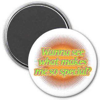 Wanna see what makes me so special? 3 inch round magnet