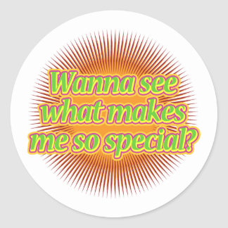 Wanna see what makes me so special? classic round sticker