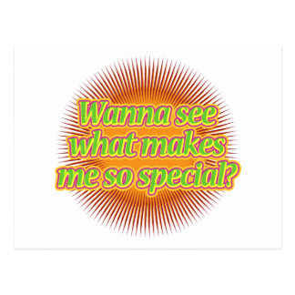 Wanna see what makes me so special? postcard