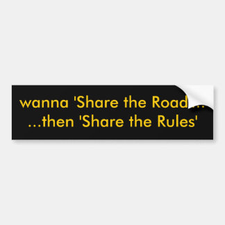 wanna 'Share the Road'......then 'Share the Rules' Car Bumper Sticker
