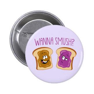 Wanna Smush? 2 Inch Round Button