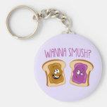 Wanna Smush? Key Chains
