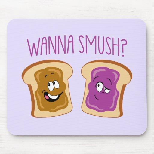 Wanna Smush? Mousepads