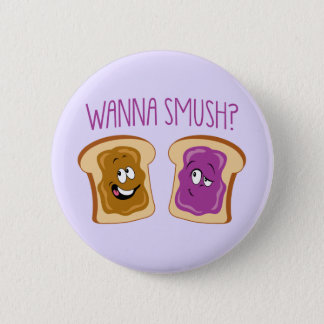 Wanna Smush? Pinback Button