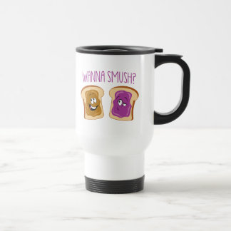 Wanna Smush? Travel Mug